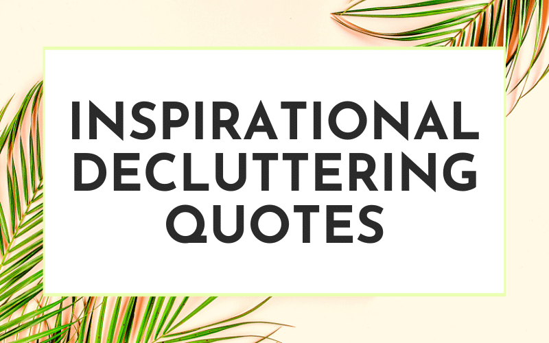 inspirational DECLUTTERING QUOTES