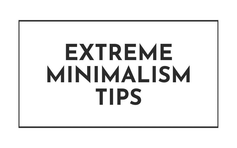 EXTREME MINIMALISM TIPS